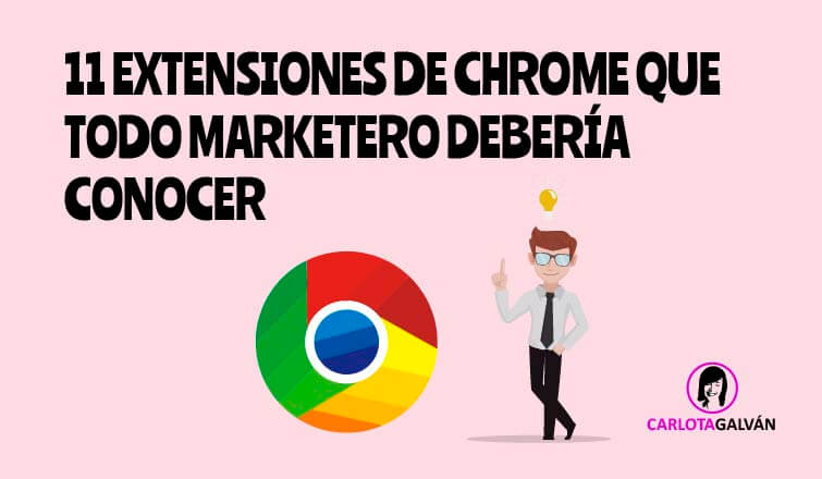 11 EXTENSIONES GOOGLE CHROME